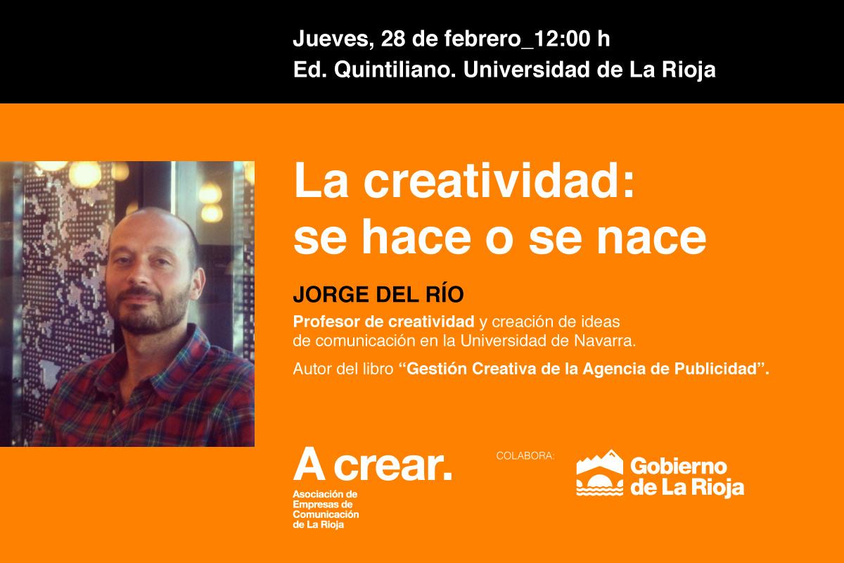 Jornada La Creatividad: Se Hace O Se Nace, Con Jorge Del Río